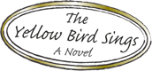 The Yellow Bird Sings - A Novel